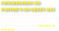 congressman ed pastor's go green day Arizona Congressman Ed Pastor is sponsoring his first Go Green Day-Vale Ma$ Verde with a focus on low incomd weatherization Oct 24, 2009 Click Here to read story